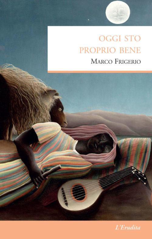 Oggi sto proprio bene <br> Marco Frigerio